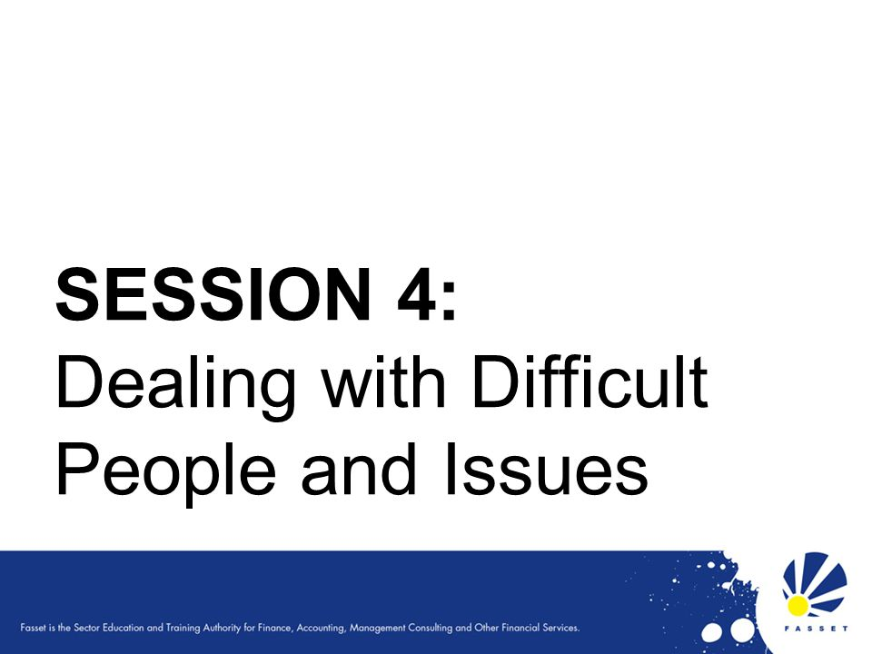 Dealing with Difficult People and Issues