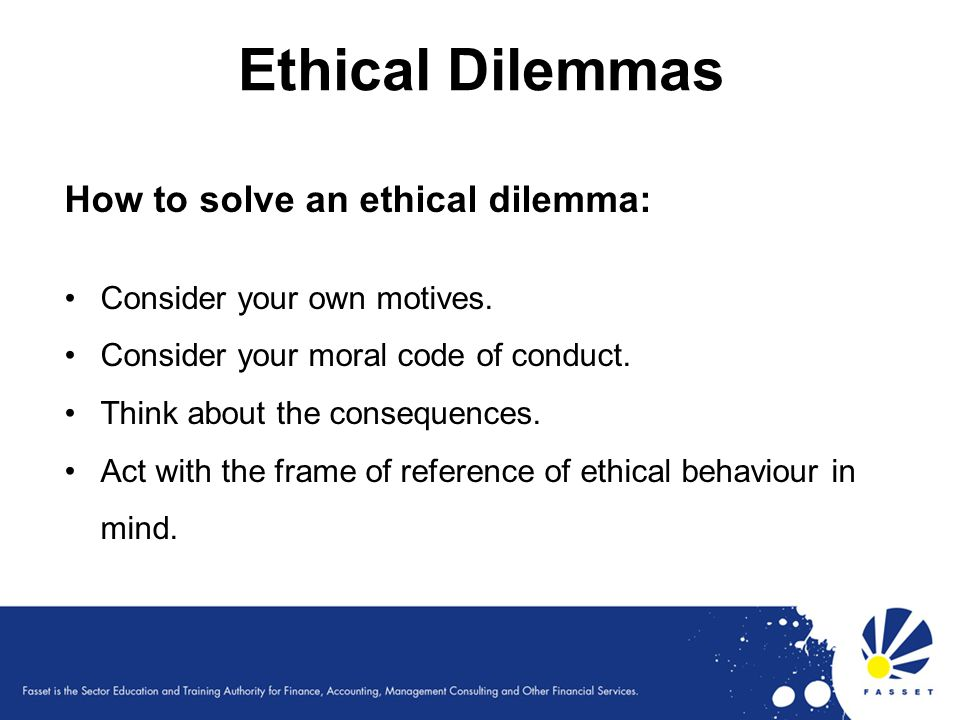Ethical Dilemmas How to solve an ethical dilemma: