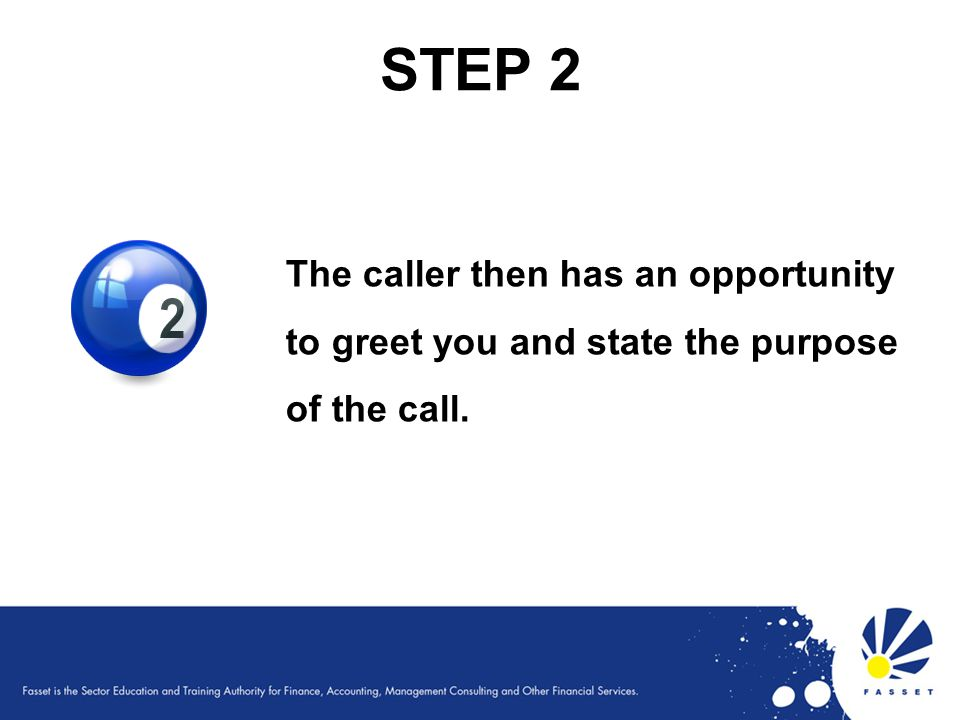 STEP 2 The caller then has an opportunity to greet you and state the purpose of the call. 59