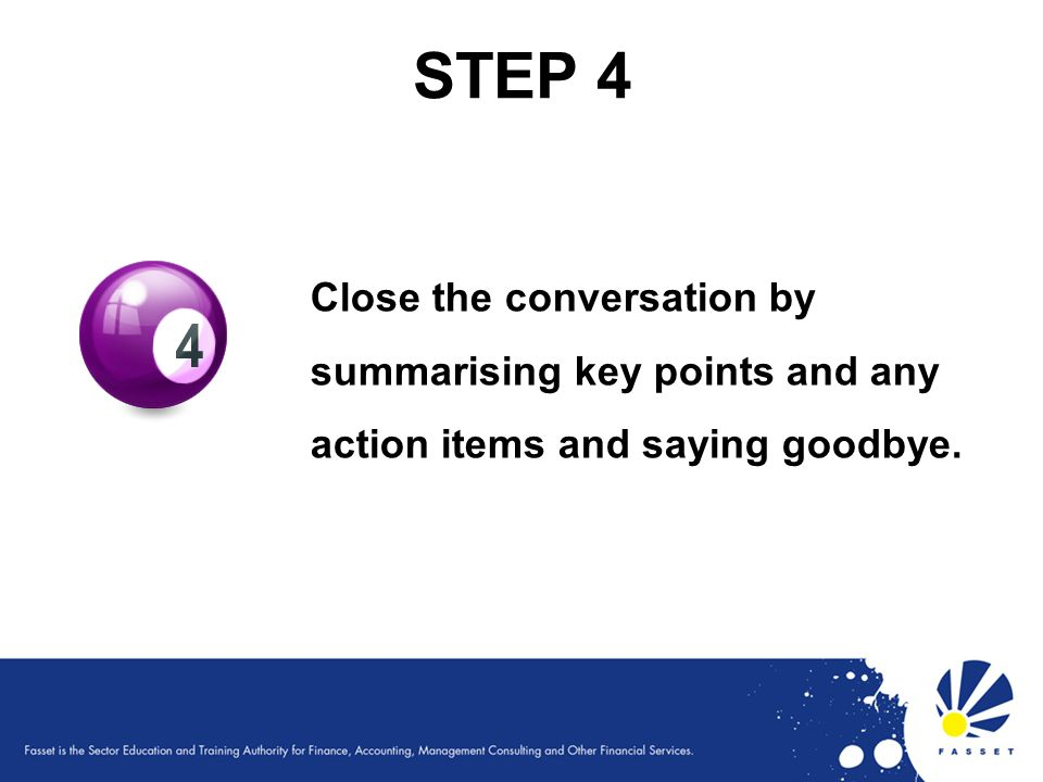 STEP 4 Close the conversation by summarising key points and any action items and saying goodbye. 61