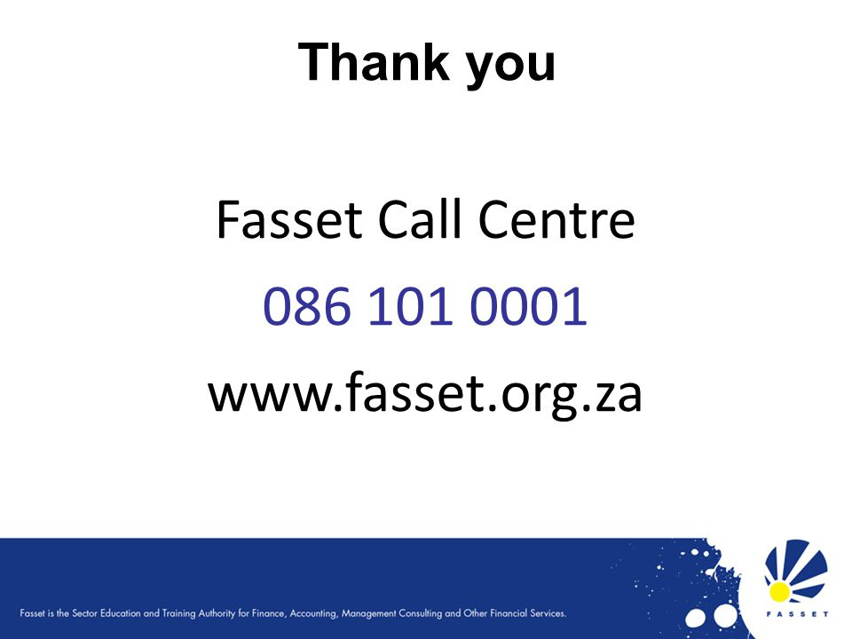 Thank you Fasset Call Centre 086 101 0001 www.fasset.org.za 71