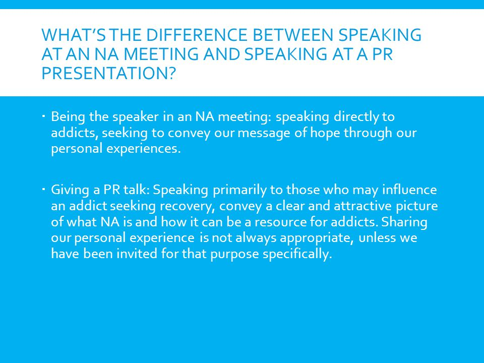 What's the difference between speaking at an NA Meeting and Speaking at a pr presentation