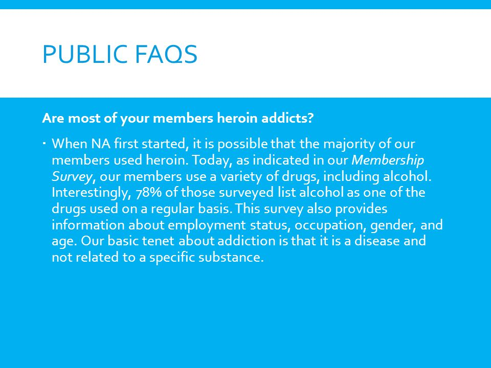Public FAQs Are most of your members heroin addicts