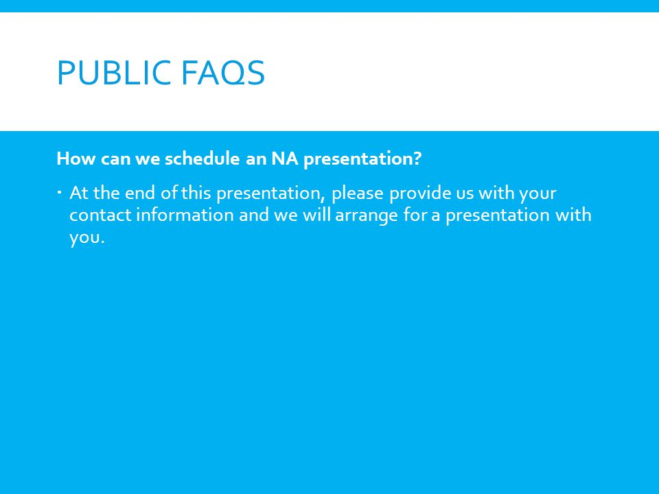 Public FAQs How can we schedule an NA presentation