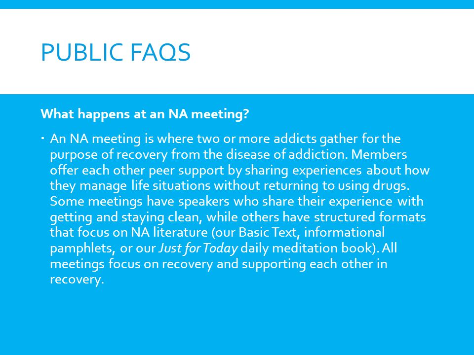 Public FAQs What happens at an NA meeting