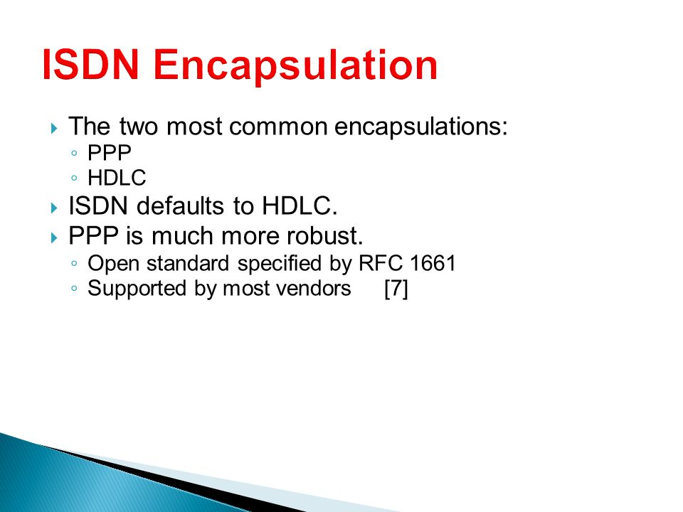 ISDN Encapsulation The two most common encapsulations:
