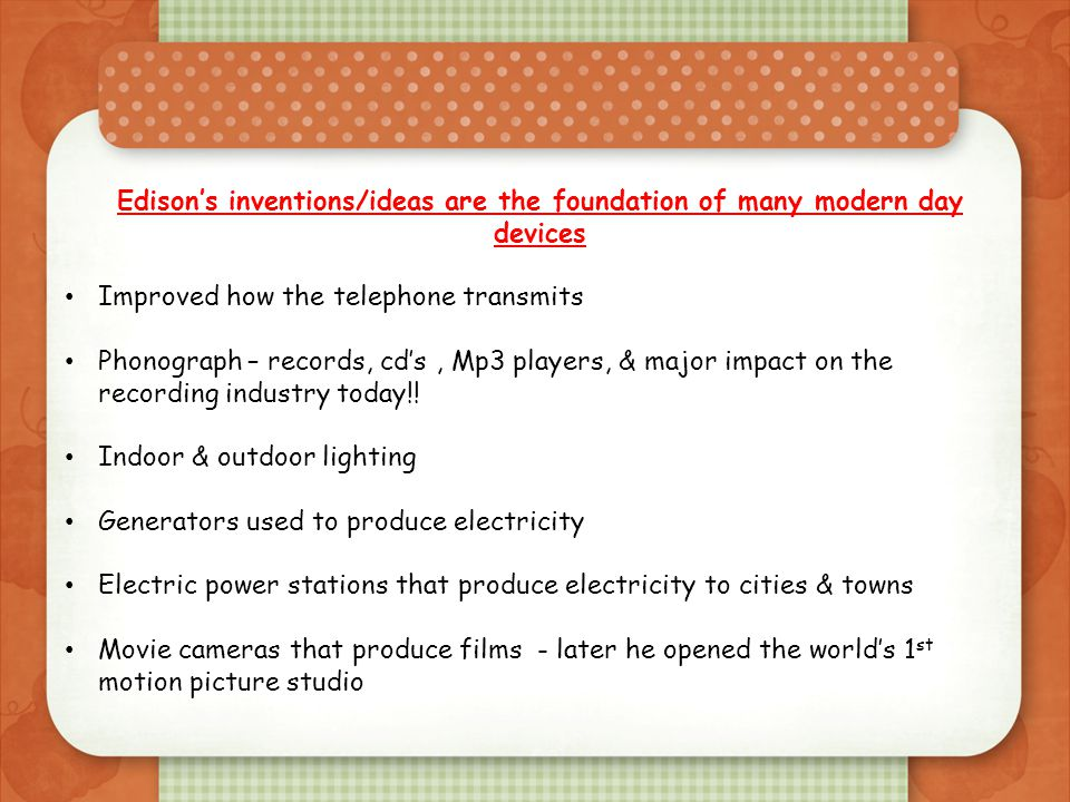 Edison's inventions/ideas are the foundation of many modern day devices