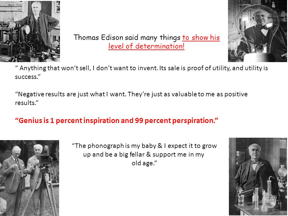 Thomas Edison said many things to show his level of determination!