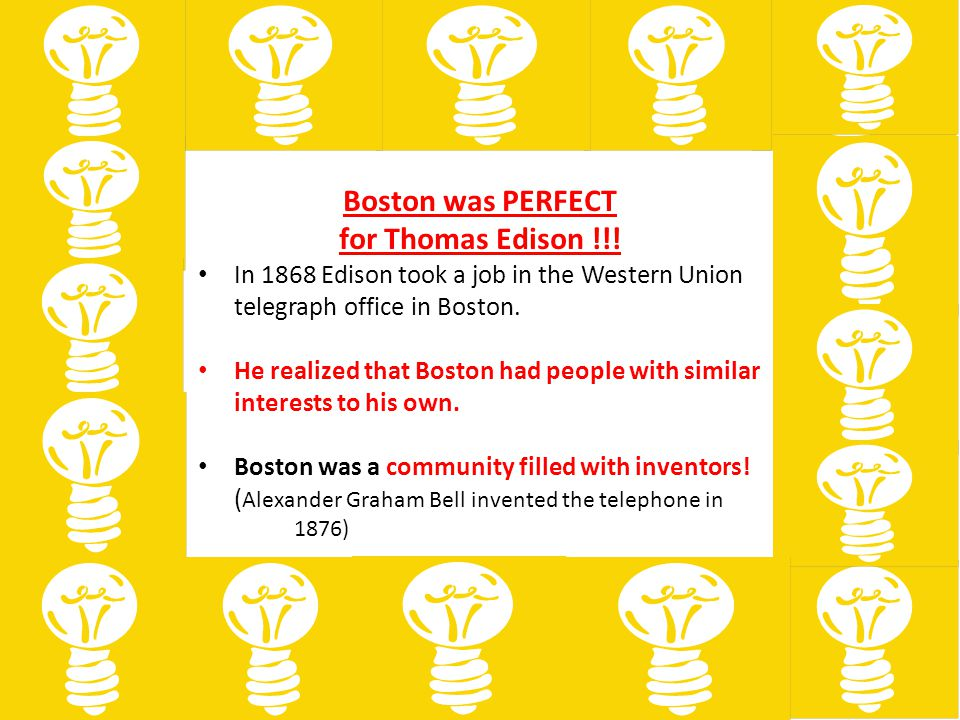 Boston was PERFECT for Thomas Edison !!!