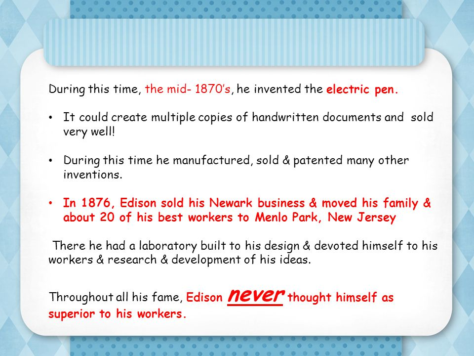 During this time, the mid- 1870's, he invented the electric pen.