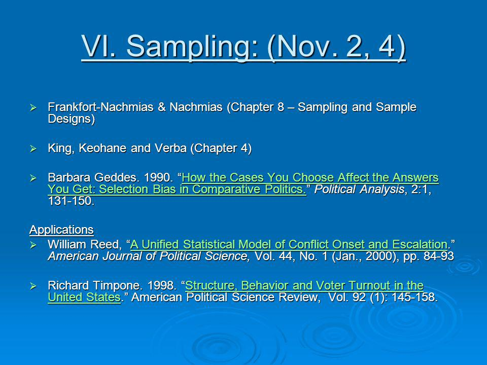 VI. Sampling: (Nov. 2, 4) Frankfort-Nachmias & Nachmias (Chapter 8 – Sampling and Sample Designs) King, Keohane and Verba (Chapter 4)