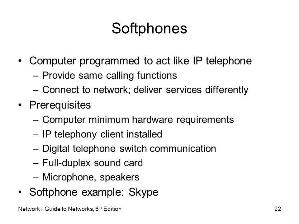 Softphones Computer programmed to act like IP telephone Prerequisites