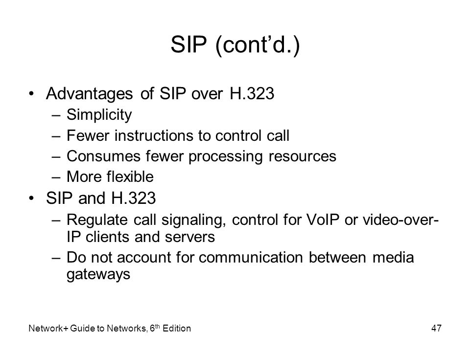 SIP (cont'd.) Advantages of SIP over H.323 SIP and H.323 Simplicity