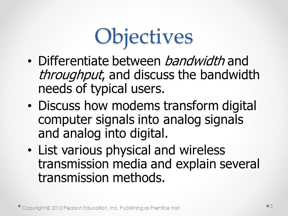 * Objectives. 07/16/96. Differentiate between bandwidth and throughput, and discuss the bandwidth needs of typical users.