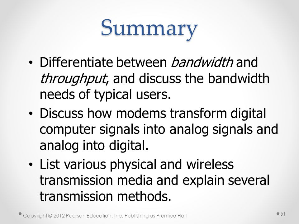 * Summary. 07/16/96. Differentiate between bandwidth and throughput, and discuss the bandwidth needs of typical users.
