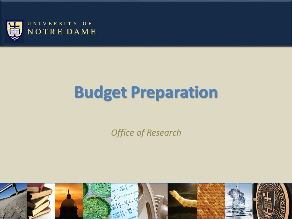 Budget Preparation Office of Research N O T R E D A M E