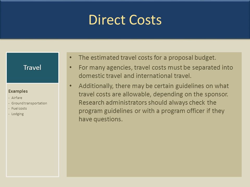 Direct Costs Travel The estimated travel costs for a proposal budget.