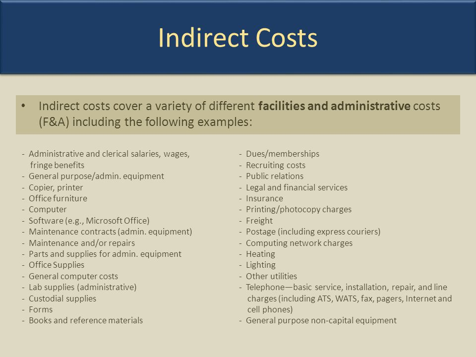 Indirect Costs Indirect costs cover a variety of different facilities and administrative costs (F&A) including the following examples: