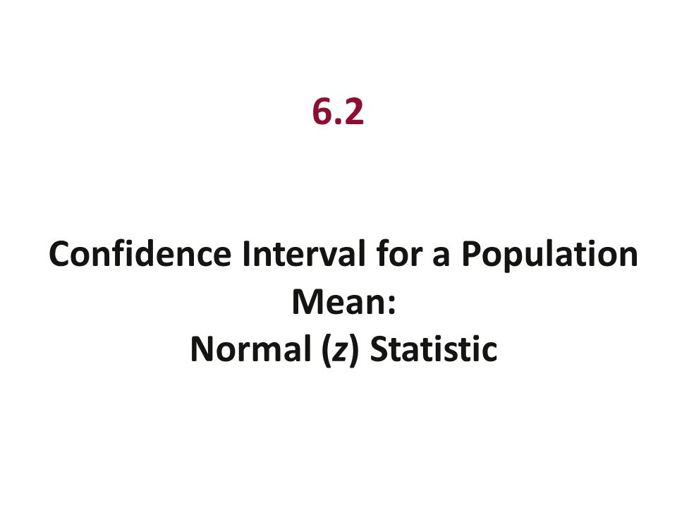 Confidence Interval for a Population Mean: Normal (z) Statistic