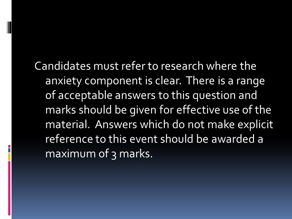 Candidates must refer to research where the anxiety component is clear