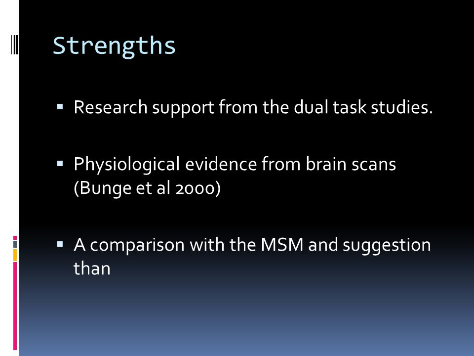 Strengths Research support from the dual task studies.