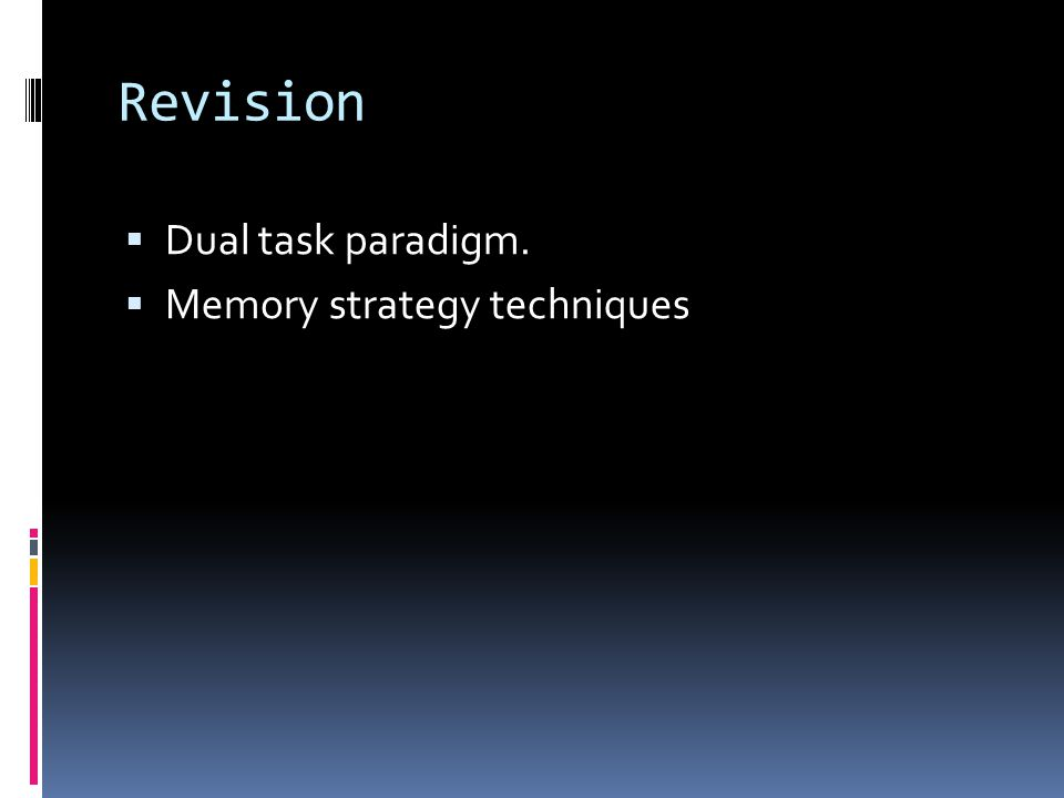 Revision Dual task paradigm. Memory strategy techniques