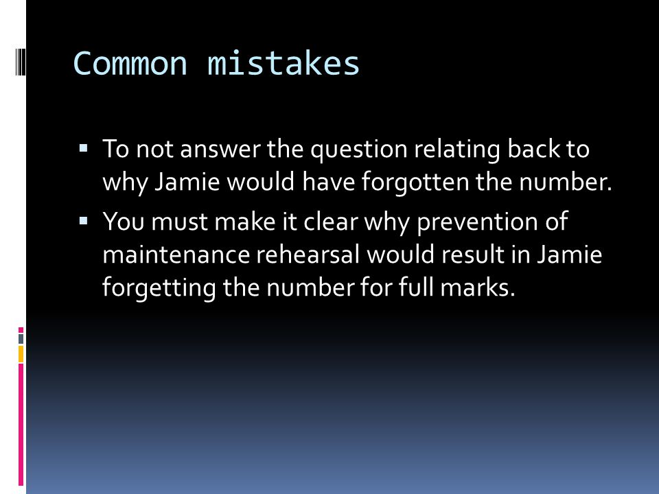 Common mistakes To not answer the question relating back to why Jamie would have forgotten the number.