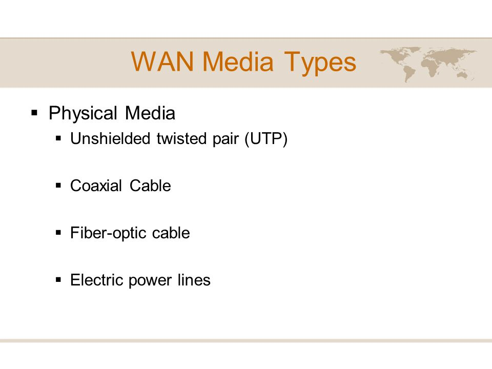 WAN Media Types Physical Media Unshielded twisted pair (UTP)