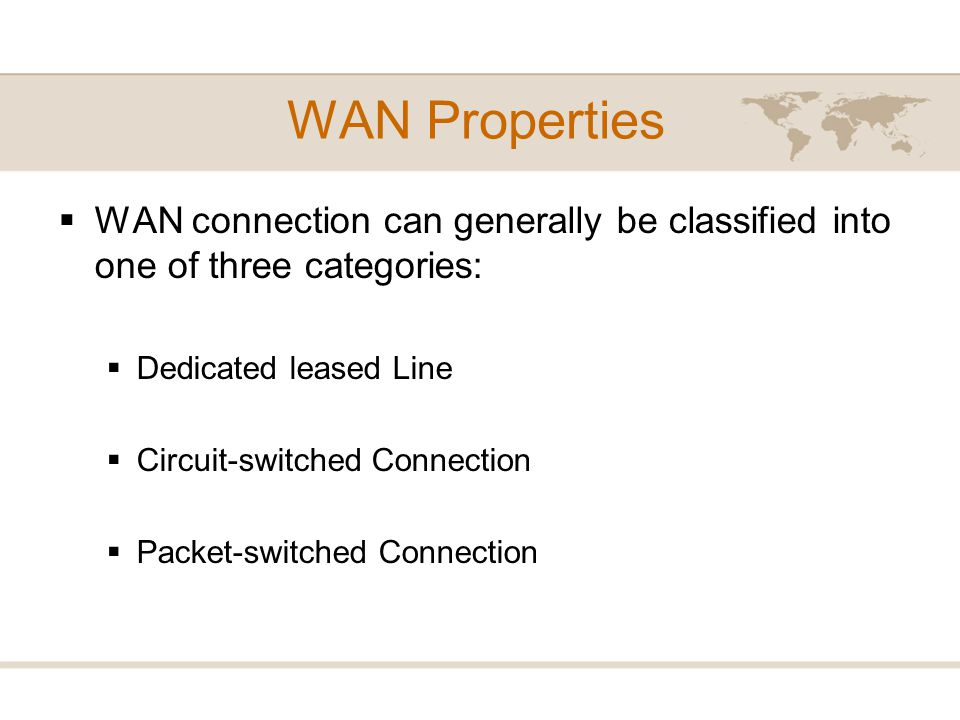 WAN Properties WAN connection can generally be classified into one of three categories: Dedicated leased Line.