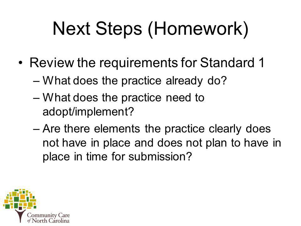 Next Steps (Homework) Review the requirements for Standard 1