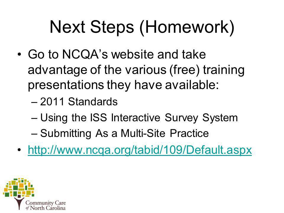 Next Steps (Homework) Go to NCQA's website and take advantage of the various (free) training presentations they have available: