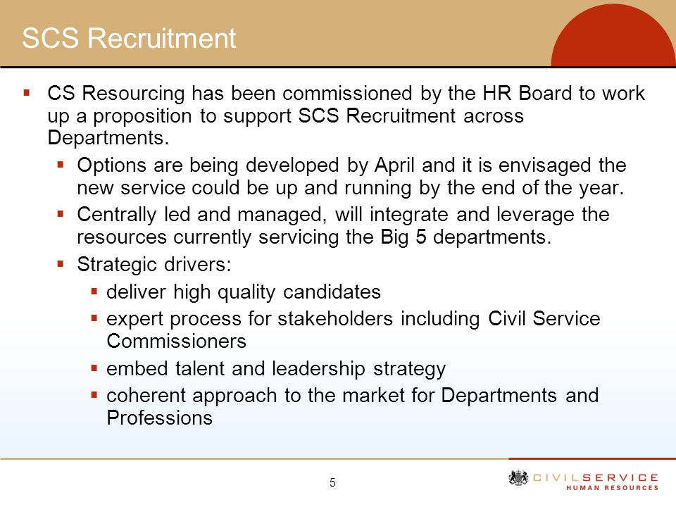 SCS Recruitment CS Resourcing has been commissioned by the HR Board to work up a proposition to support SCS Recruitment across Departments.