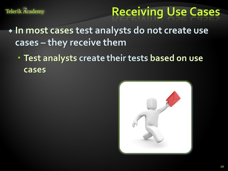 Receiving Use Cases In most cases test analysts do not create use cases – they receive them.