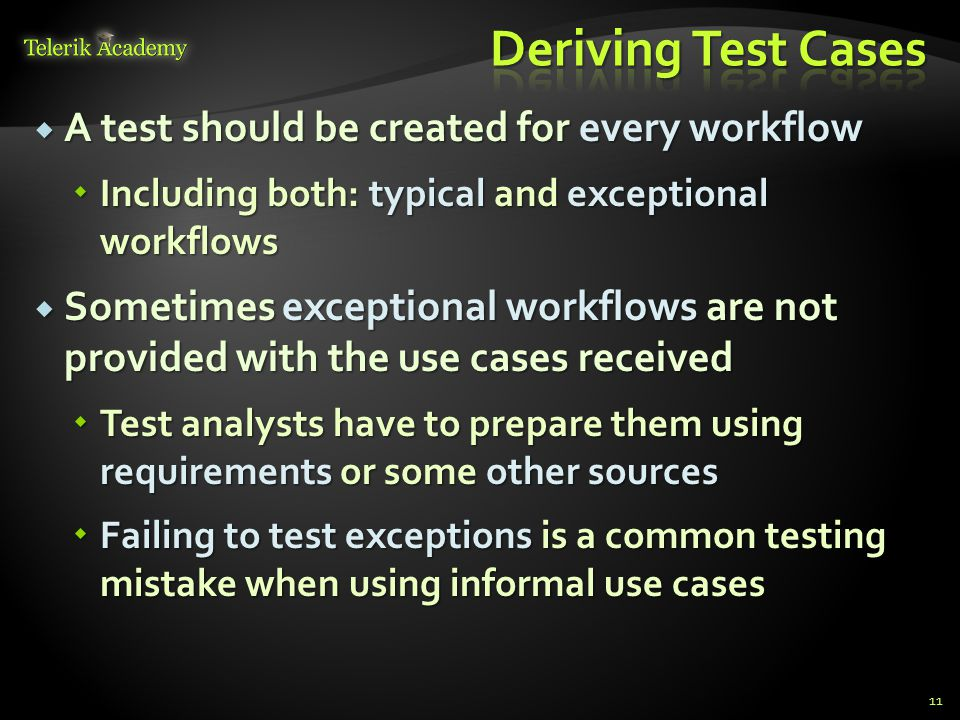 Deriving Test Cases A test should be created for every workflow