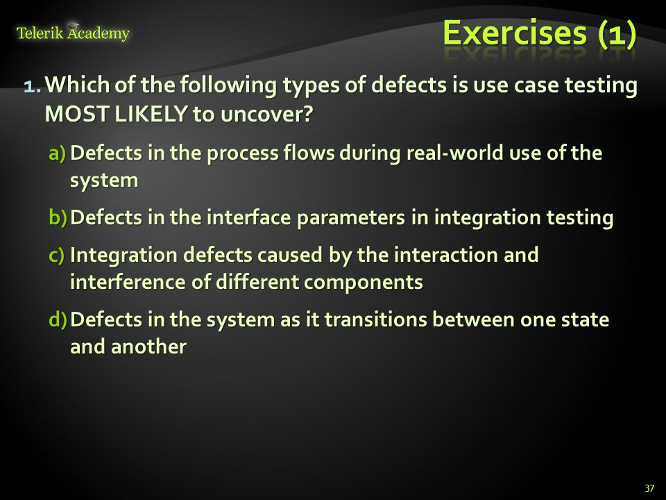 * Exercises (1) Which of the following types of defects is use case testing MOST LIKELY to uncover