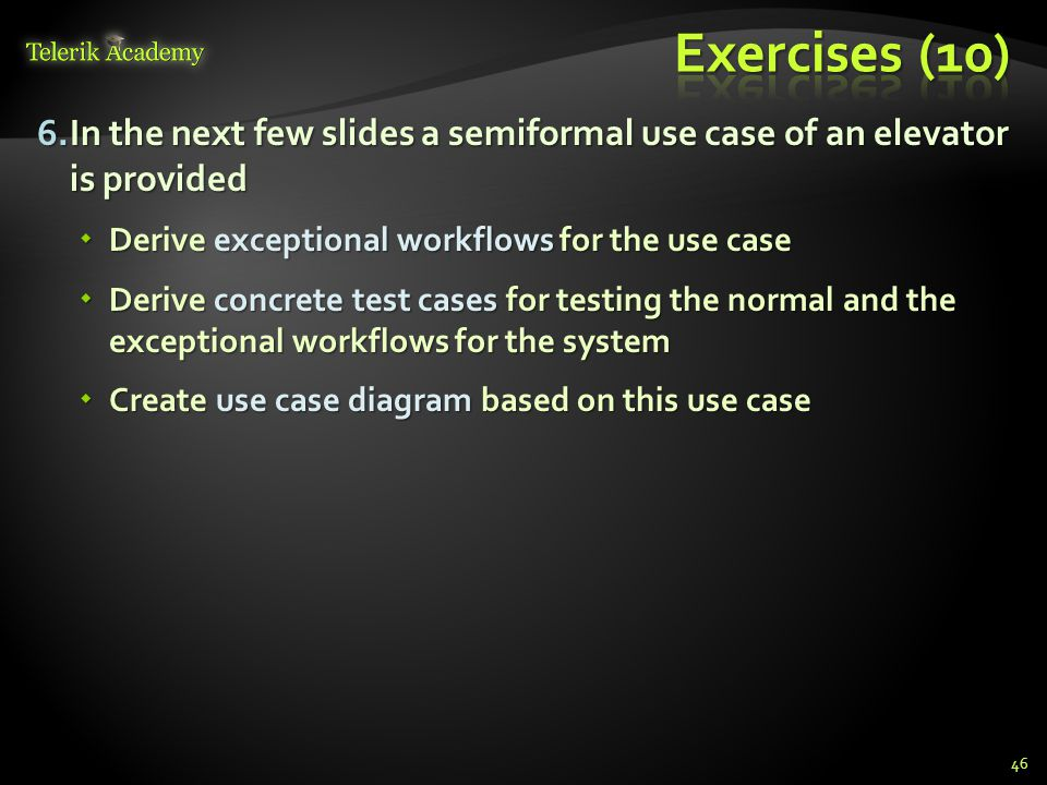 Exercises (10) In the next few slides a semiformal use case of an elevator is provided. Derive exceptional workflows for the use case.