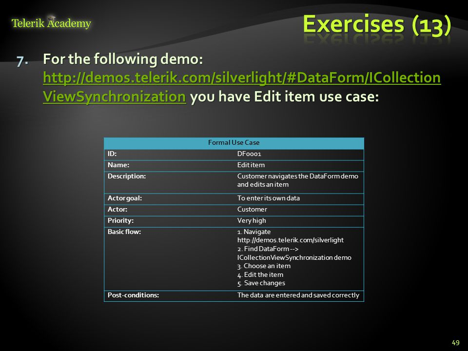 Exercises (13) For the following demo: http://demos.telerik.com/silverlight/#DataForm/ICollection ViewSynchronization you have Edit item use case: