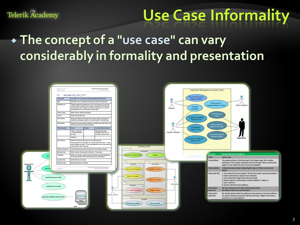Use Case Informality The concept of a use case can vary considerably in formality and presentation.