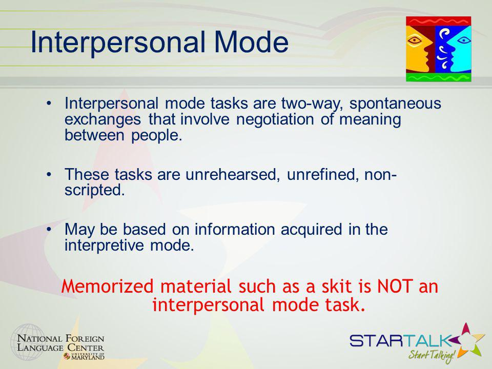 Memorized material such as a skit is NOT an interpersonal mode task.