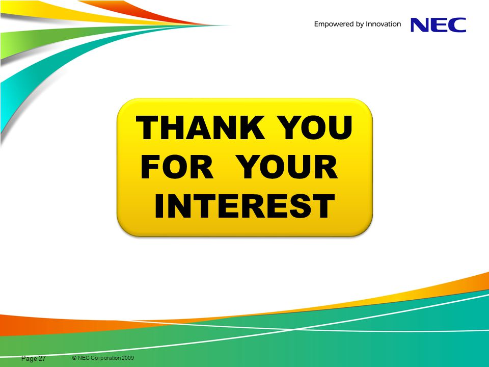 THANK YOU FOR YOUR INTEREST © NEC Corporation 2009