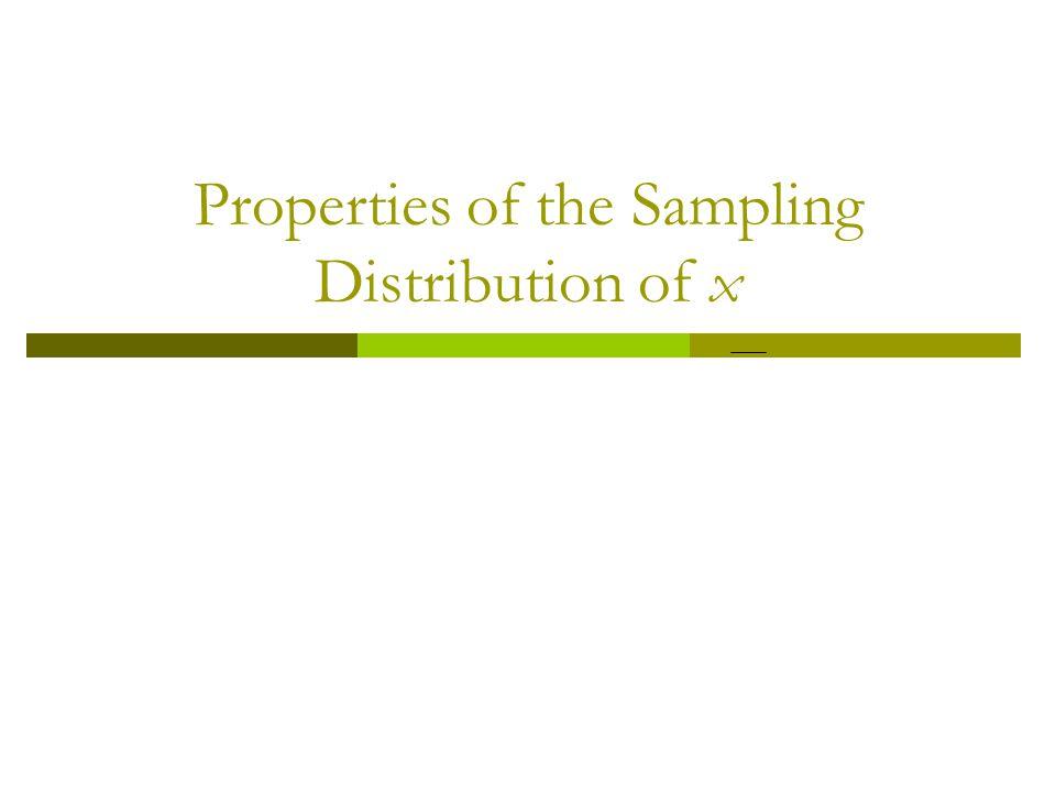 Properties of the Sampling Distribution of x