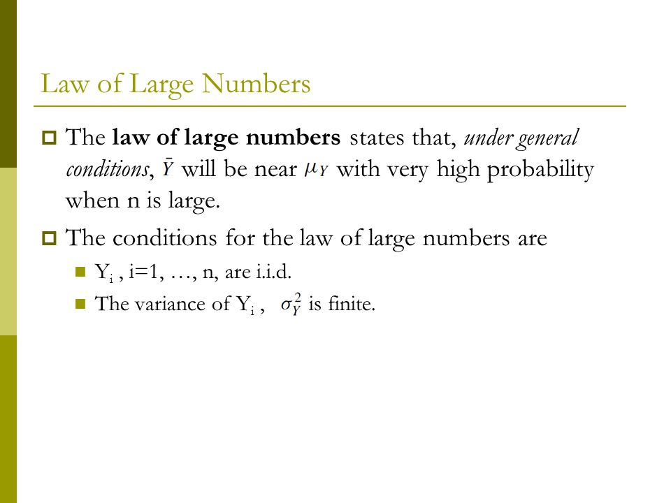 Law of Large Numbers The law of large numbers states that, under general conditions, will be near with very high probability when n is large.