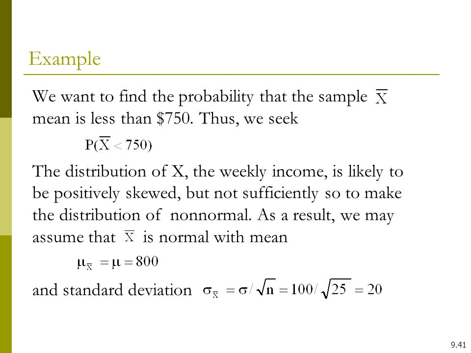 Example We want to find the probability that the sample mean is less than $750. Thus, we seek.