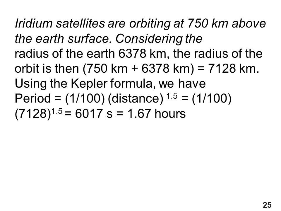 Iridium satellites are orbiting at 750 km above the earth surface