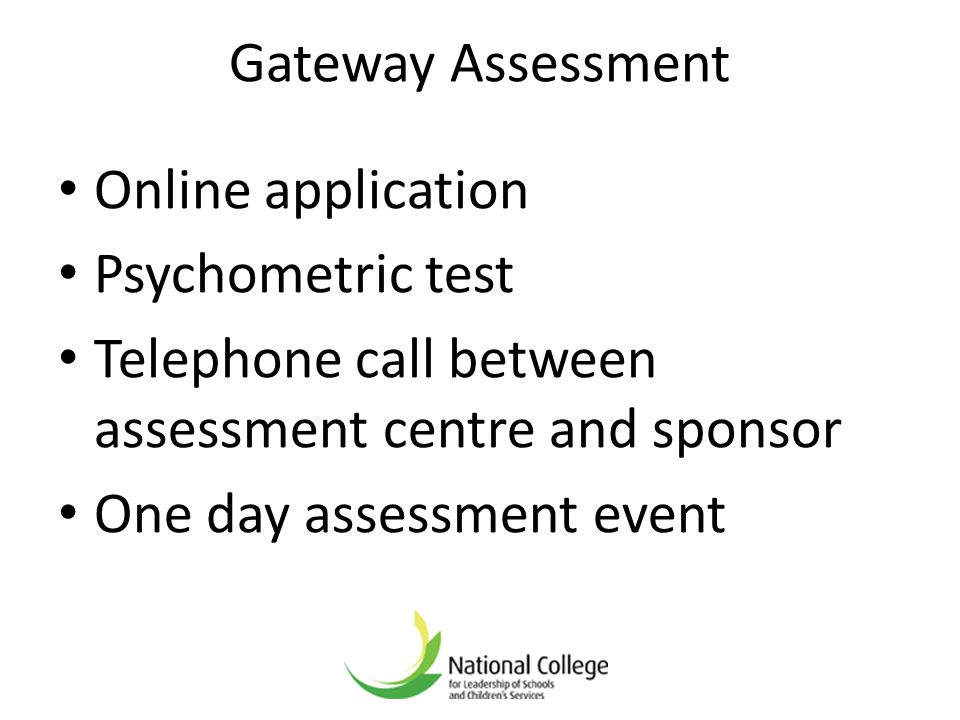 Gateway Assessment Online application. Psychometric test. Telephone call between assessment centre and sponsor.