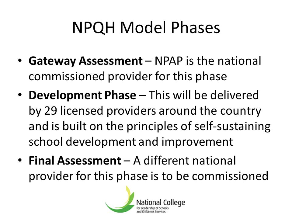 NPQH Model Phases Gateway Assessment – NPAP is the national commissioned provider for this phase.