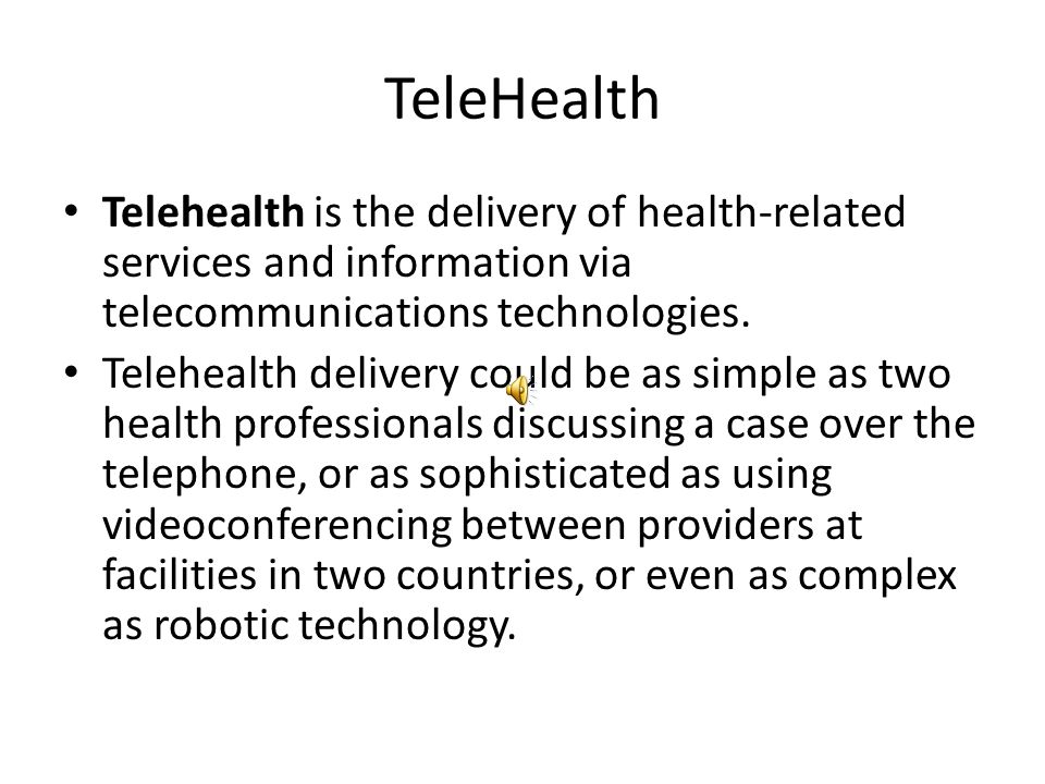 TeleHealth Telehealth is the delivery of health-related services and information via telecommunications technologies.