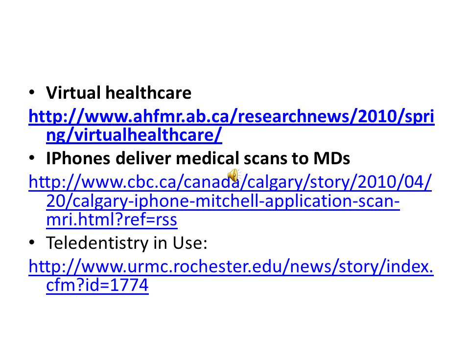 Virtual healthcare http://www.ahfmr.ab.ca/researchnews/2010/spring/virtualhealthcare/ IPhones deliver medical scans to MDs.