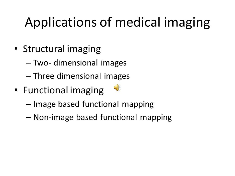 Applications of medical imaging