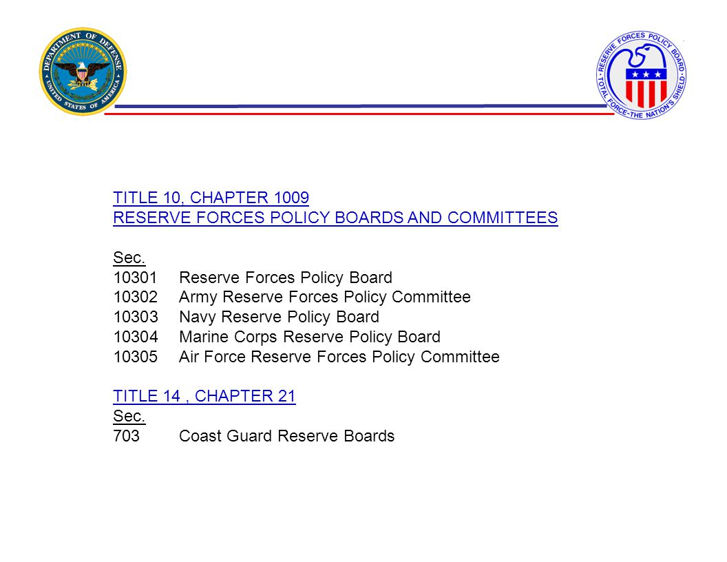 TITLE 10, CHAPTER 1009 RESERVE FORCES POLICY BOARDS AND COMMITTEES. Sec. 10301 Reserve Forces Policy Board.